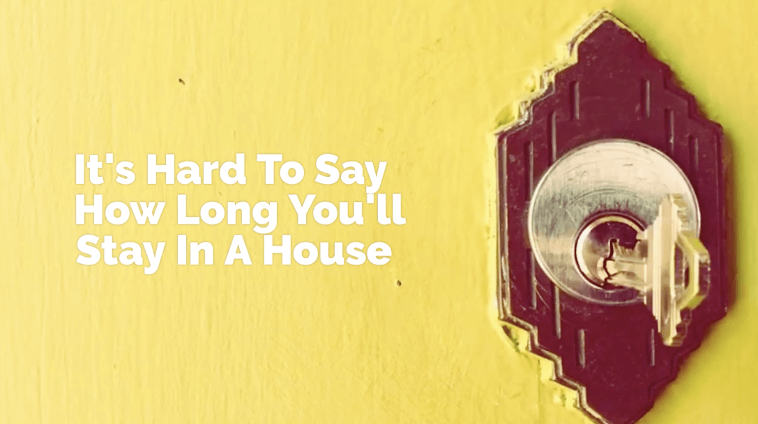 [Video] How Long Will You Stay In Your New House?
